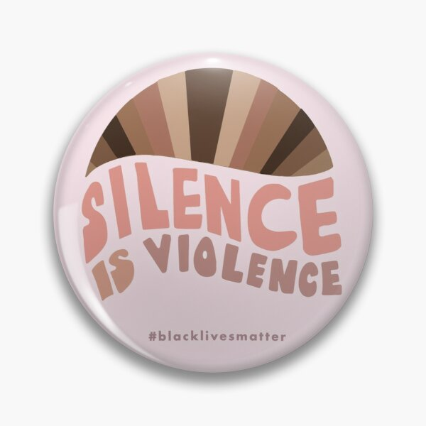 SILENCE IS VIOLENCE [Black Lives Matter] Pin Pin