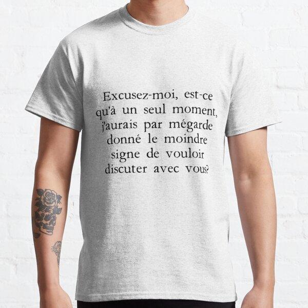 Kaamelott - Excusez-moi, est-ce qu'à un seul moment, j'aurais par mégarde donné le moindre signe de vouloir discuter avec vous? T-shirt classique