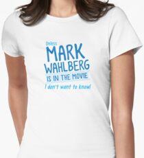 Unless MARK WAHLBERG is in the movie, I don't want to know Womens Fitted T-Shirt