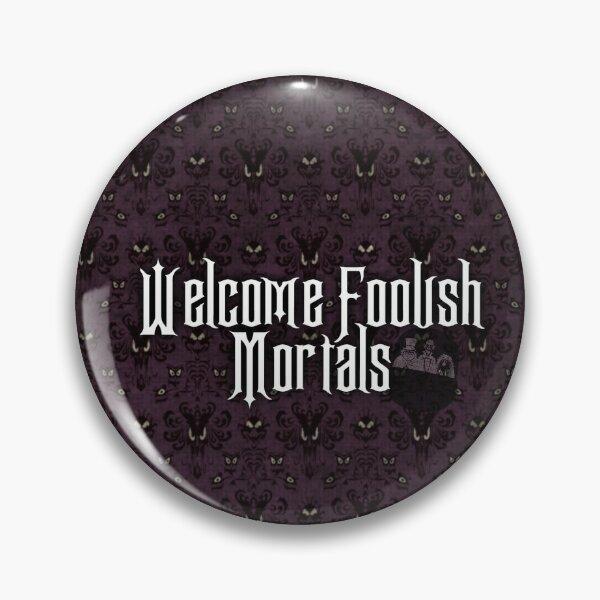 Welcome Foolish Mortals Pin