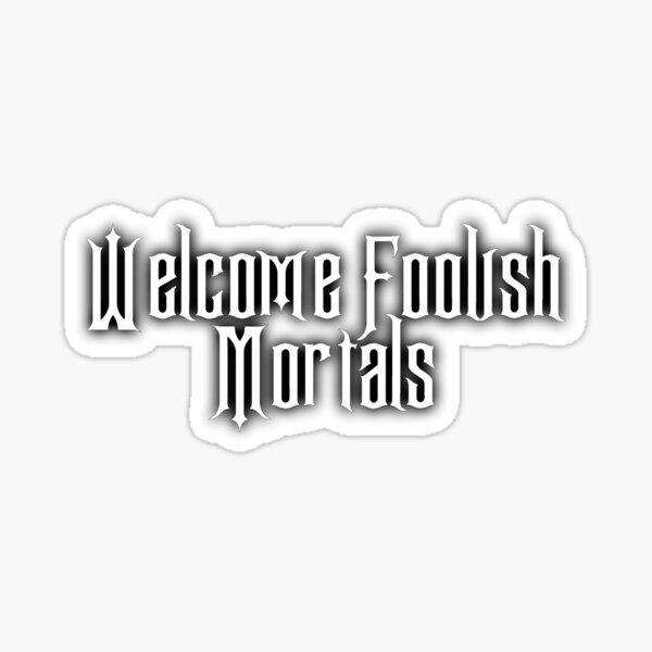 Welcome Foolish Mortals Sticker