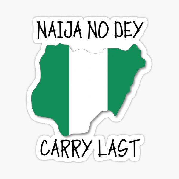Naija No Dey Carry Last Sticker