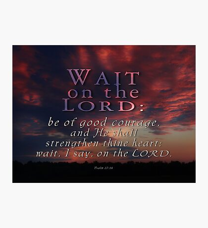 Wait on the Lord -Ps.27:14 Photographic Print
