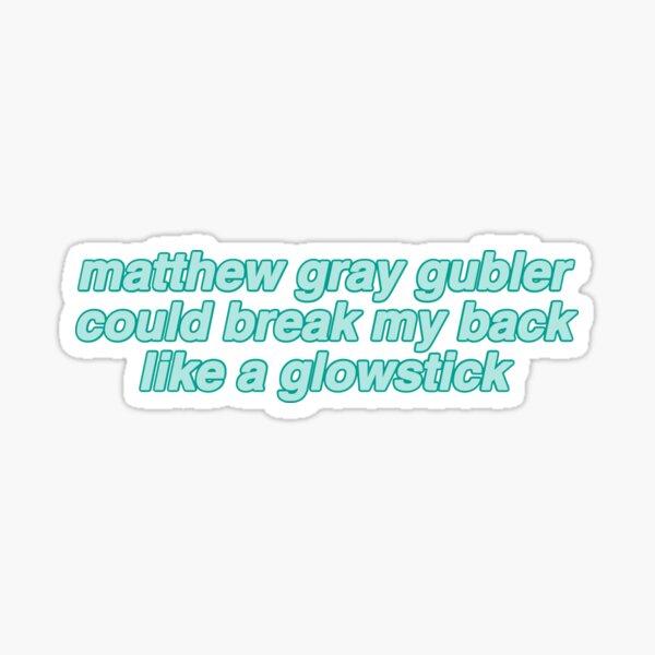 matthew gray gubler could break my back like a glow stick Glossy Sticker