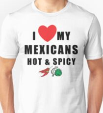 "Funny Mexican ""I Love My Mexicans Hot & Spicy"" Unisex T-Shirt"