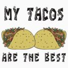 """Funny Mexican """"My Tacos Are The Best"""" by HolidayT-Shirts"""