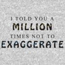 Exaggeration by tappers24