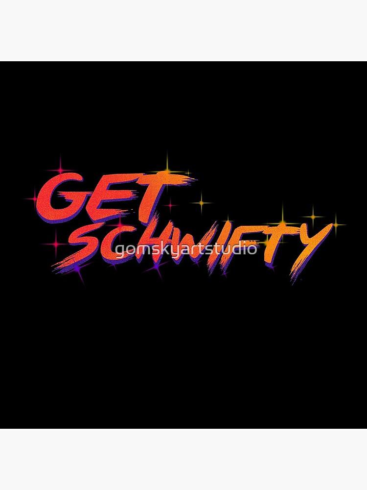get schwifty rick and morty  by gomskyartstudio