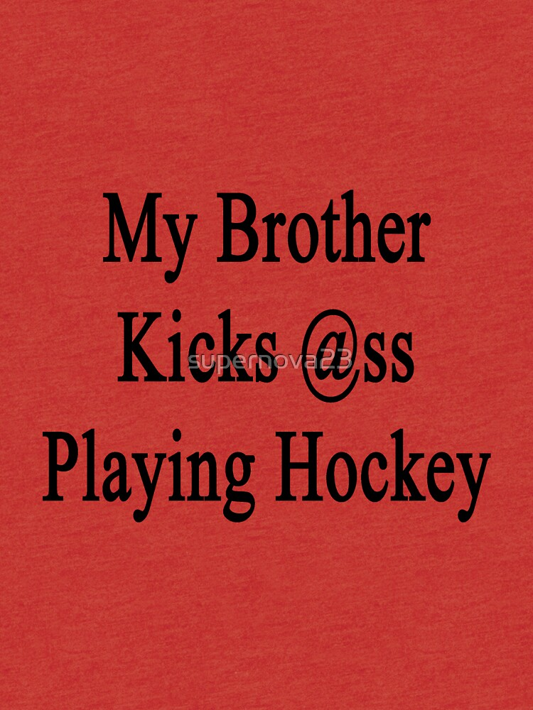 My Brother Kicks Ass Playing Hockey by supernova23