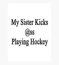 My Sister Kicks Ass Playing Hockey Photographic Print