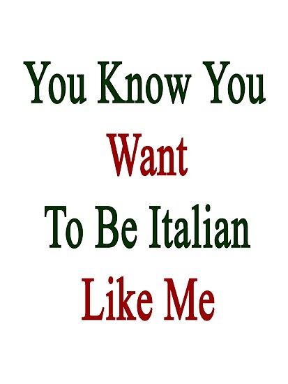 You Know You Want To Be Italian Like Me by supernova23