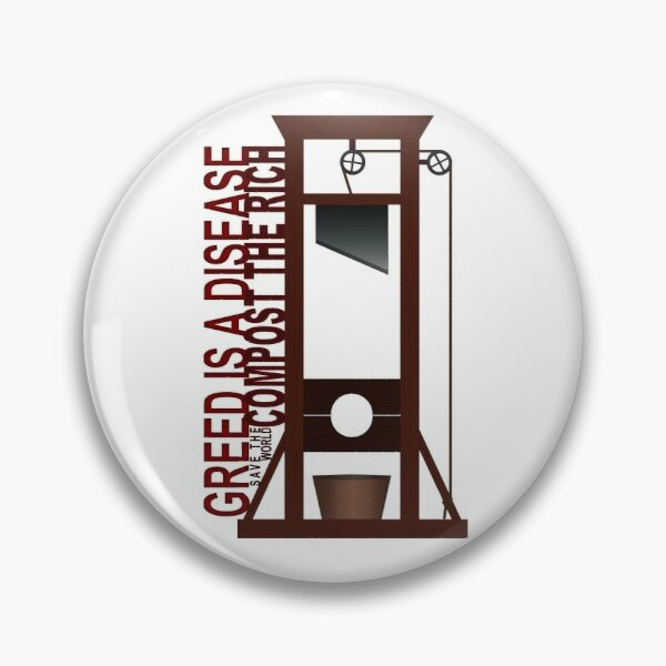 Greed Is A Disease Guillotine  Pin