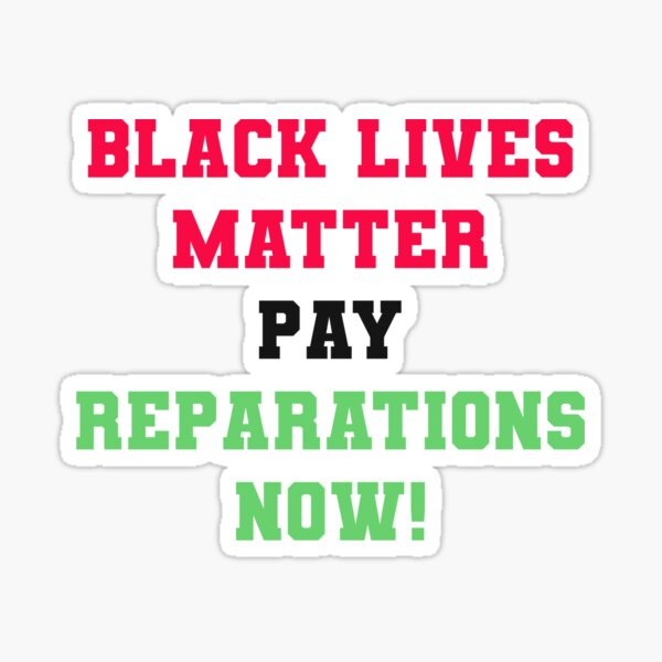 BLACK LIVES MATTER PAY REPARATIONS NOW! Sticker