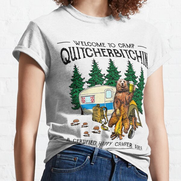 Welcome To Camp Quitcherbitchin A Certified Bear Drink Beer Classic T-Shirt