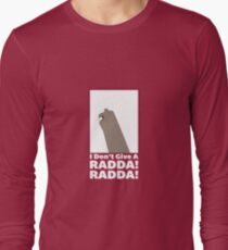 I dont give a radda!! Long Sleeve T-Shirt