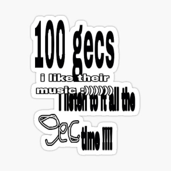 100 Gecs i listen all the time :) Sticker