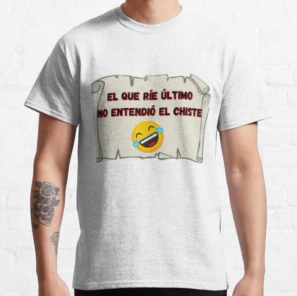 He who laughs last did not understand the joke Classic T-Shirt