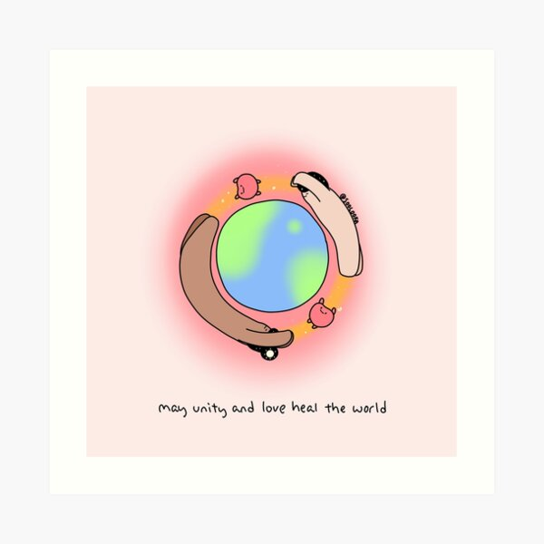 May unity and love heal the world Art Print