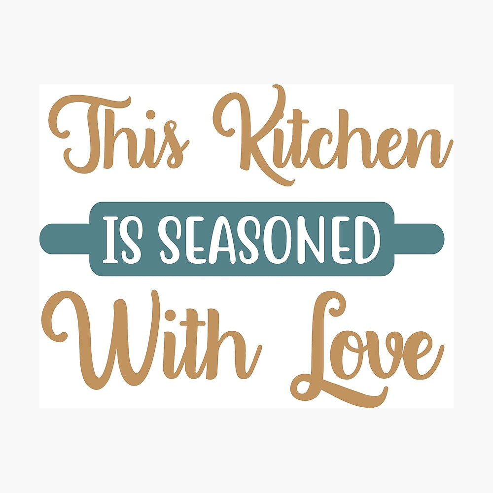 This Kitchen Is Seasoned With Love Poster By Vibrantgifts Redbubble