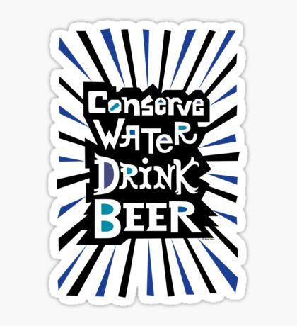 Conserve Water Drink Beer 2 Sticker
