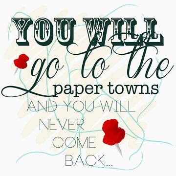 Go To The Paper Towns by britleymorgan