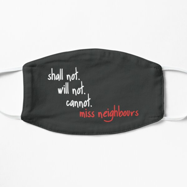 Shall Not Will Not Cannot Miss Neighbours Flat Mask