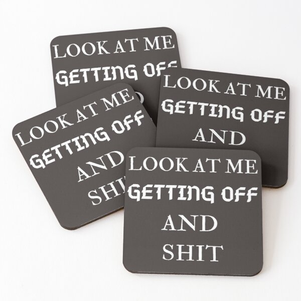 Look At Me Getting Off And Shit Coasters (Set of 4)