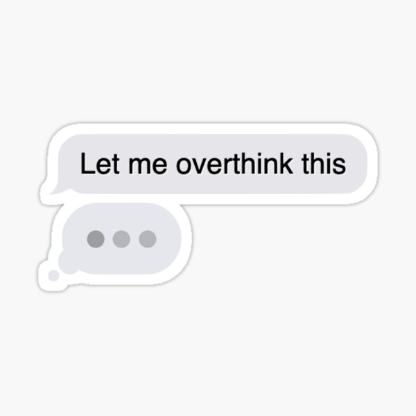 Let Me Overthink This - iPhone Text Message Sticker