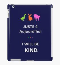 Juste4Aujourd'hui ... I will be Kind iPad Case/Skin