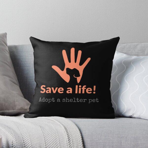 Adopt Don't Shop Save A Life  Throw Pillow