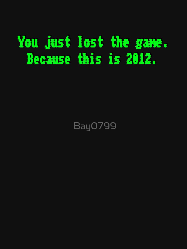 You Just Lost The Game - Meme Design by Bay0799
