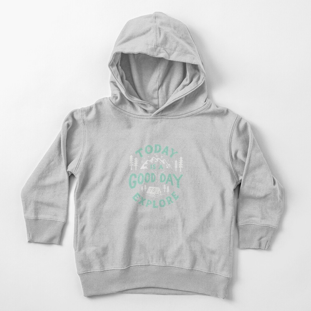 Today is a good day to explore Toddler Pullover Hoodie