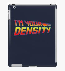 I'm Your Density iPad Case/Skin