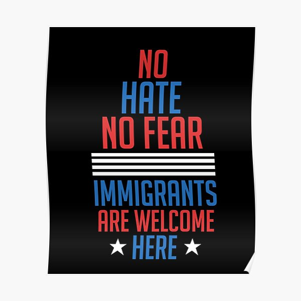 No Hate no Fear Immigrants are Welcome Here Presidential Election Poster
