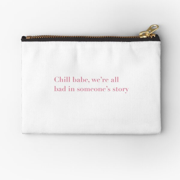 Chill babe, We're all bad in someone's story Zipper Pouch
