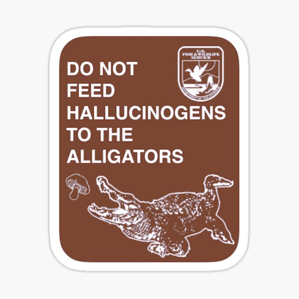 Do Not Feed Hallucinogens To The Alligators (Large) Sticker