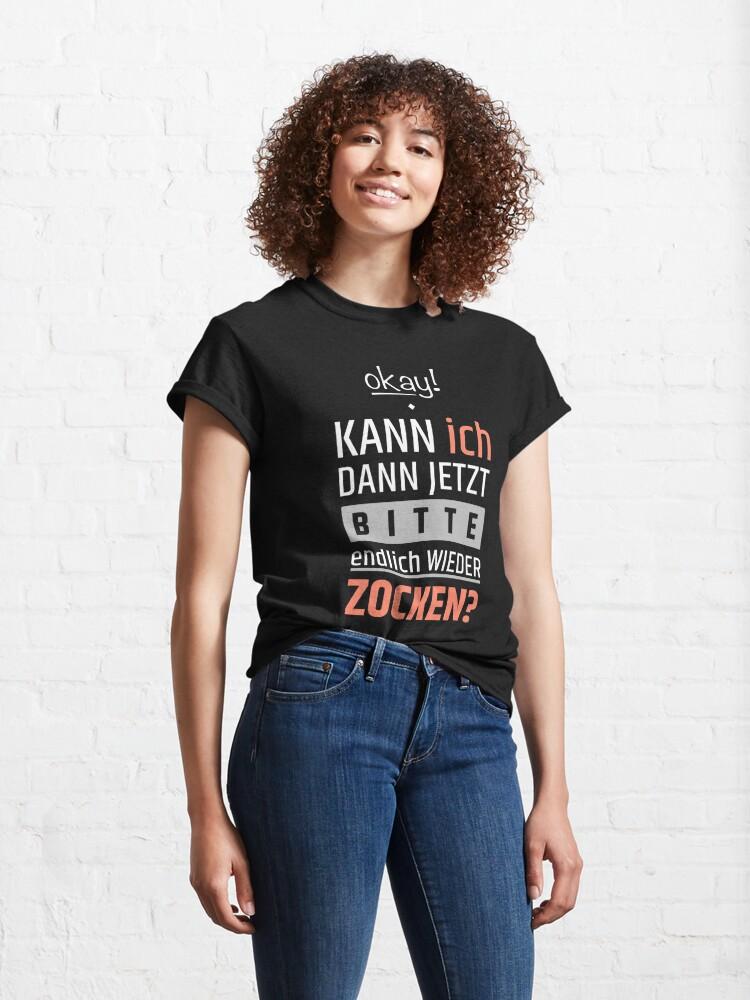 Alternative Ansicht von Okay! Kann ich dann jetzt bitte endlich wieder zocken? Classic T-Shirt
