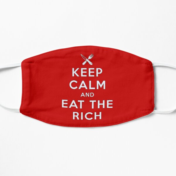 Keep Calm... Eat the Rich Flat Mask