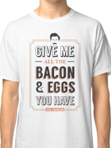 Give Me All The Bacon & Eggs You Have | Ron Swanson Parks & Recreation Quote Leslie Knope Classic T-Shirt