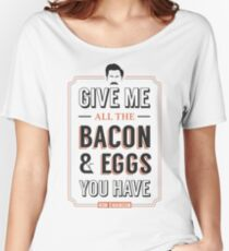 Give Me All The Bacon & Eggs You Have | Ron Swanson Parks & Recreation Quote Leslie Knope Women's Relaxed Fit T-Shirt
