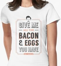 Give Me All The Bacon & Eggs You Have | Ron Swanson Parks & Recreation Quote Leslie Knope Womens Fitted T-Shirt