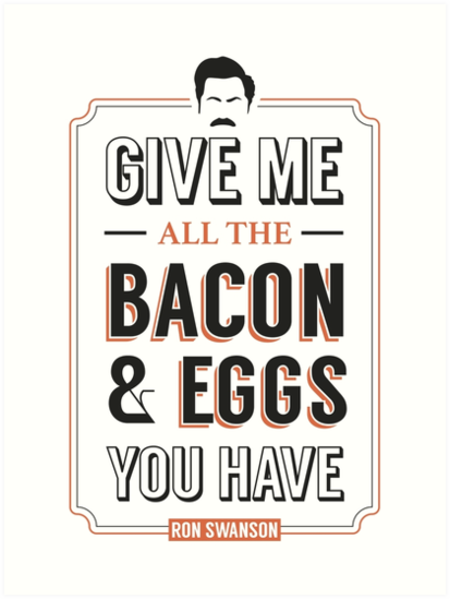 Give Me All The Bacon & Eggs You Have | Ron Swanson Parks & Recreation Quote Leslie Knope by Tee Dunk