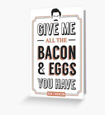 Give Me All The Bacon & Eggs You Have | Ron Swanson Parks & Recreation Quote Leslie Knope Greeting Card
