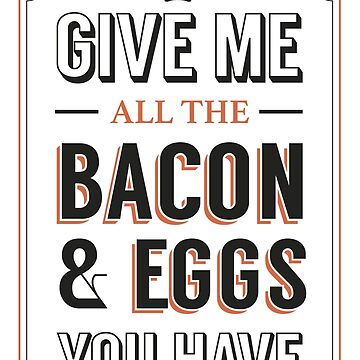 Give Me All The Bacon & Eggs You Have | Ron Swanson Parks & Recreation Quote Leslie Knope by atomickid