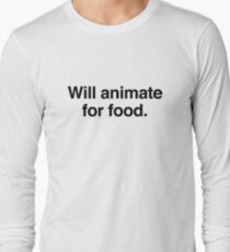 Will animate for food. T-Shirt