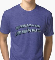 The World Is A Mess.. Tri-blend T-Shirt
