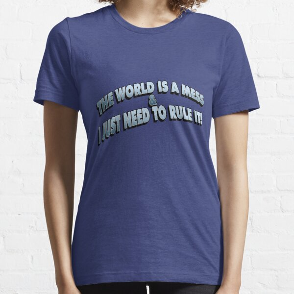 The World Is A Mess.. Essential T-Shirt