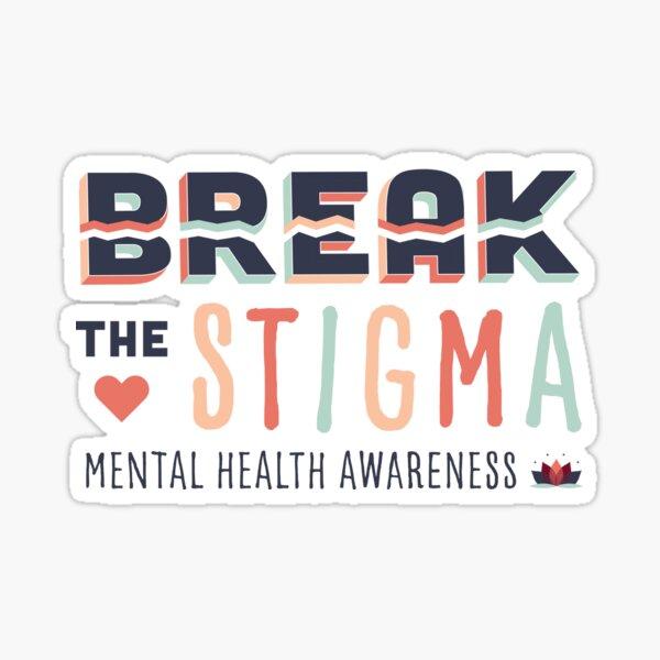 Break the Stigma- Mental Health Awareness Sticker