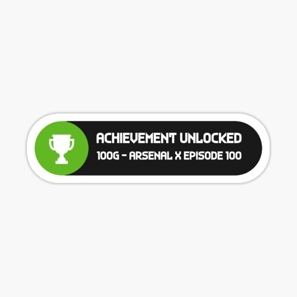 Arsenal X Episode 100 Achievement Unlocked Sticker