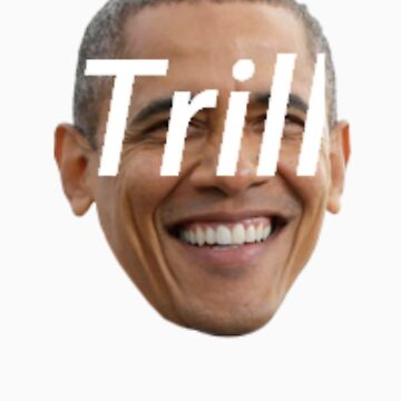 Trill Obama by 3rdEyeArt